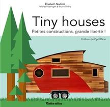 Tiny Houses ; Petites Constructions, Grande Liberte !