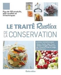 Le Traite Rustica De La Conservation ; Plus De 100 Produits, 600 Recettes Et 14 Techniques