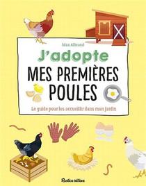 J'adopte Mes Premieres Poules ; Le Guide Pour Les Accueillir Dans Mon Jardin