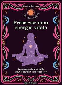 Preserver Mon Energie Vitale ; Le Guide Pratique Et Facile Pour La Preserver Et La Regenerer
