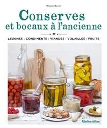 Conserves Et Bocaux A L'ancienne : Legumes, Condiments, Viandes, Volailles, Fruits