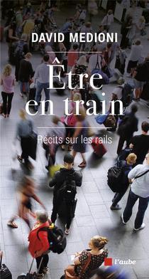Etre En Train ; Recits Sur Les Rails