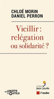 Vieillir : Relegation Ou Solidarite ?