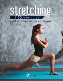 Stretching ; 150 Exercices Pour Un Corps Souple Et Tonique
