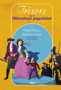 Napoleon, Heros Corse Quatre Romans Introuvables Tresors De La Litterature Populaire N 6