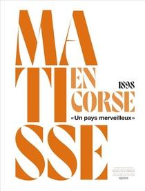 Matisse En Corse, 1898 - Un Pays Merveilleux