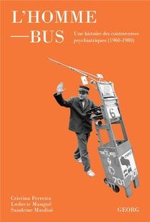 L'homme-bus ; Une Histoire Politique Et Culturelle Des Controverses Psychiatriques (1960-1980)