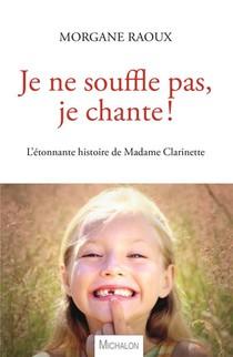 Je Ne Souffle Pas, Je Chante ! L'etonnante Histoire De Madame Clarinette