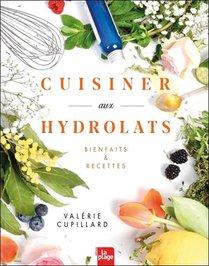 Cuisiner Aux Hydrolats : Bienfaits Et Recettes