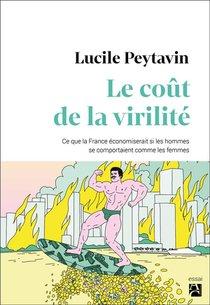 Le Cout De La Virilite ; Ce Que La France Economiserait Si Les Hommes Se Comportaient Comme Les Femmes