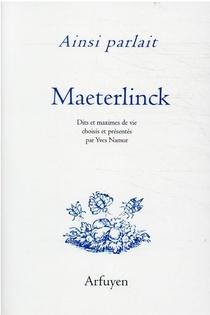 Ainsi Parlait T.30 ; Maurice Maeterlinck : Dits Et Maximes De Vie
