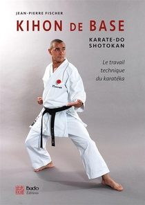 Kihon De Base ; Karate-do Shotokan ; Le Travail Technique Du Karateka