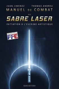 Manuel De Combat Au Sabre Laser ; Initiation A L'escrime Artistique