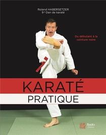 Karate Pratique ; Du Debutant A La Ceinture Noire