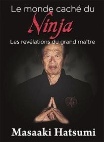 Le Monde Cache Du Ninja ; Les Revelations Du Grand Maitre