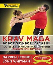 Krav Maga Progressif ; Toutes Les Techniques D'auto-defense Niveau 1 ; Ceinture Jaune