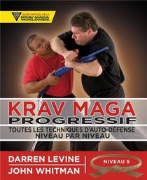 Krav Maga Progressif ; Toutes Les Techniques D'auto-defense Niveau 5 ; Ceinture Marron