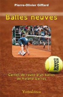 Balles Neuves ; Carnet De Route D'un Ballos De Roland Garros