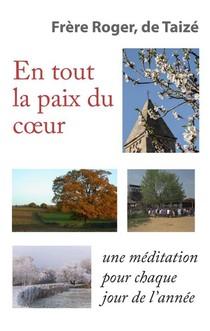 En Tout La Paix Du Coeur ; Des Breves Meditations Et Prieres Pour Chaque Jour De L'annee