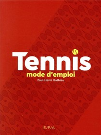 Tennis Mode D'emploi ; Bien Debuter Le Tennis Avec Paul-henri Mathieu