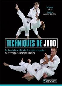 Techniques De Judo ; De La Ceinture Blanche A La Ceinture Noire : 50 Techniques Incontournables