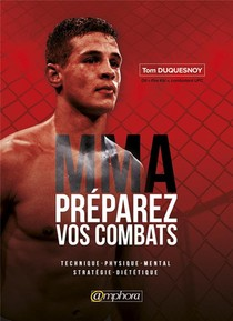 Mma ; Preparez Vos Combats ; Technique, Physique, Mental, Strategie, Dietetique