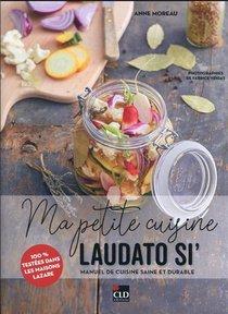 Ma Petite Cuisine Laudato Si' : Manuel De Cuisine Saine Et Durable