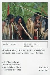 Y?ngakatu, Les Belles Chansons : Anthologie Des Chants Wayapi Du Haut Oyapock
