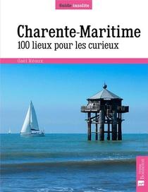 Charente-maritime : 100 Lieux Pour Les Curieux