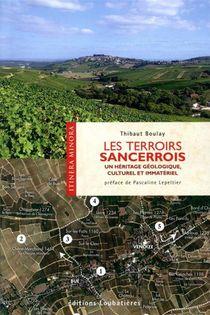 Les Terroirs Sancerrois ; Un Heritage Geologique, Culturel Et Immateriel
