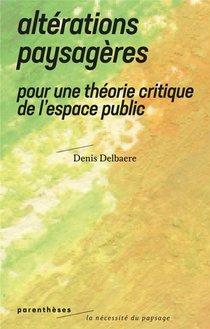 Alterations Paysageres ; Pour Une Theorie Critique De L'espace Public