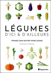 Legumes D'ici & D'ailleurs ; Voyagez Sans Quitter Votre Cuisine
