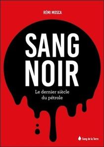 Sang Noir ; Le Dernier Siecle Du Petrole