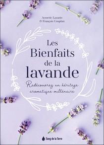 Les Bienfaits De La Lavande : Redecouvrez Un Heritage Aromatique Millenaire