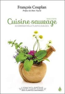 Cuisine Sauvage : Accomoder Mille Plantes Oubliees