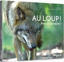 Au Loup! Ami Ou Ennemi?