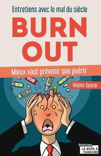 Burn Out ; Entretiens Avec Le Mal Du Siecle ; Prevenir Vaut Mieux Que Guerir