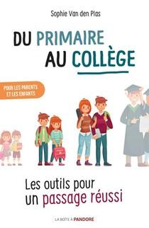 Du Primaire Au College : Les Outils Pour Un Passage Reussi (edition 2021)