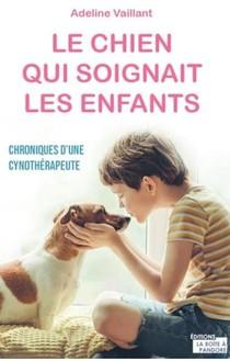 Le Chien Qui Soignait Les Enfants : Chroniques D'une Cynotherapeute