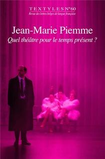 Jean-marie Piemme : Quel Theatre Pour Le Temps Present ?