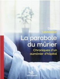 La Parabole Du Murier : Chroniques D'un Aumonier D'hopital