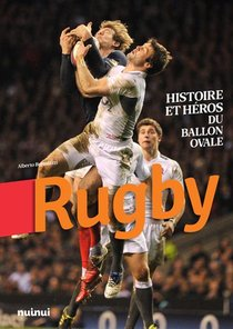 Rugby ; Histoire Et Heros Du Ballon Ovale