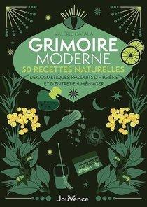 Grimoire Moderne De Recettes Naturelles : Cosmetiques, Produits D'hygiene Et D'entretien Menager