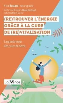 (re)trouver L'energie Grace A La Cure De (re)vitalisation ; La Grande Soeur Des Cures De Detox