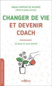 Changer De Vie Et Devenir Coach ; Se Lancer En Toute Serenite