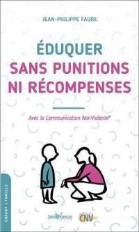 Eduquer Sans Punitions Ni Recompenses ; Avec La Communication Nonviolente