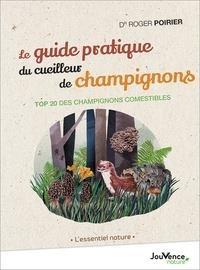 Le Guide Pratique Du Cueilleur De Champignons ; Top 20 Des Champignions Comestibles