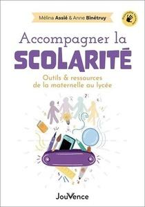 Accompagner La Scolarite : Outils Et Ressources De La Maternelle Au Lycee