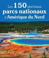 Les 150 Plus Beaux Parcs Nationaux D'amerique Du Nord (edition 2021)