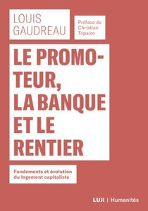 Le Promoteur, La Banque Et Le Rentier ; Fondements Et Evolution Du Logement Capitaliste